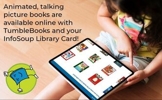 Animated, talking picture books are available online with TumbleBooks and your InfoSoup library card.